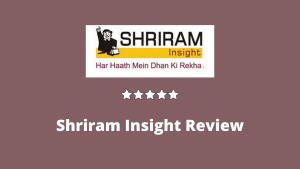 Shriram Insight Review - Services, Brokerage Charges, Margin, Demat Account, Platforms, Research Reports & More