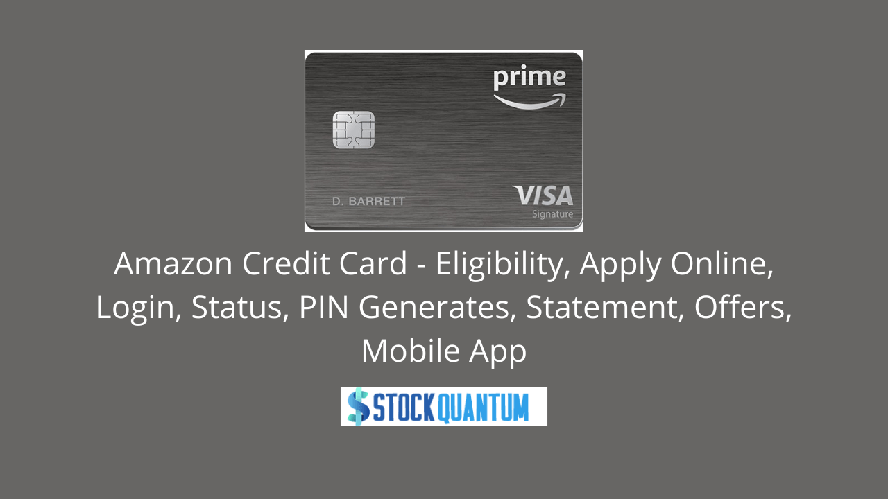 Amazon Credit Card – Eligibility, Apply Online, Login, Status, PIN Generates, Statement, Offers, Mobile App