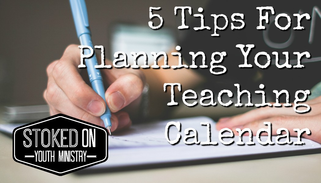 5 tips for planning your teaching calendar stoked on youth ministry