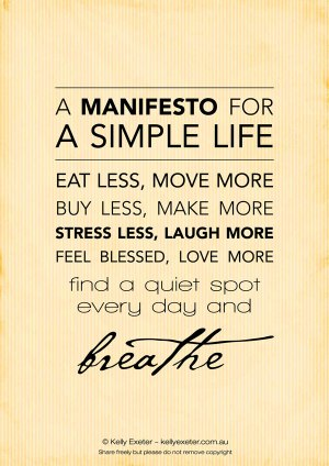 a manifesto for a simple life - eat less, move more buy less, make more stress less, laugh more feel blessed love more find a quiet spot every day and breathe.  stephanie hughes stolen colon crohn's disease ulcerative colitis inflammatory bowel disease ibd osotmy blog