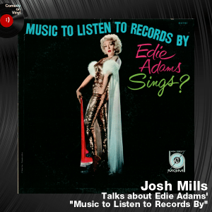 Episode 160 – Josh Mills on Edie Adams – Music to Listen to Records By