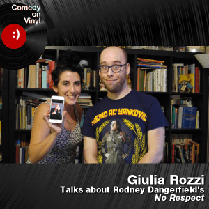 Episode 170 – Giulia Rozzi on Rodney Dangerfield – No Respect