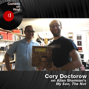 Episode 199 – Cory Doctorow on Allan Sherman – My Son, The Nut