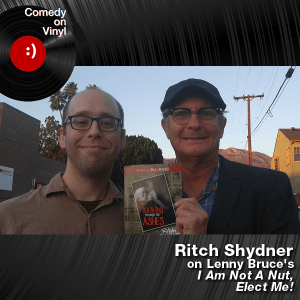 Episode 203 – Ritch Shydner on Lenny Bruce – I Am Not A Nut, Elect Me!