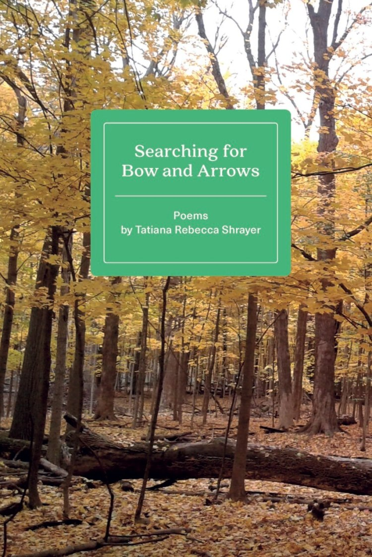 Searching for Bow and Arrows, Poems by Tatiana Rebecca Shrayer, 12