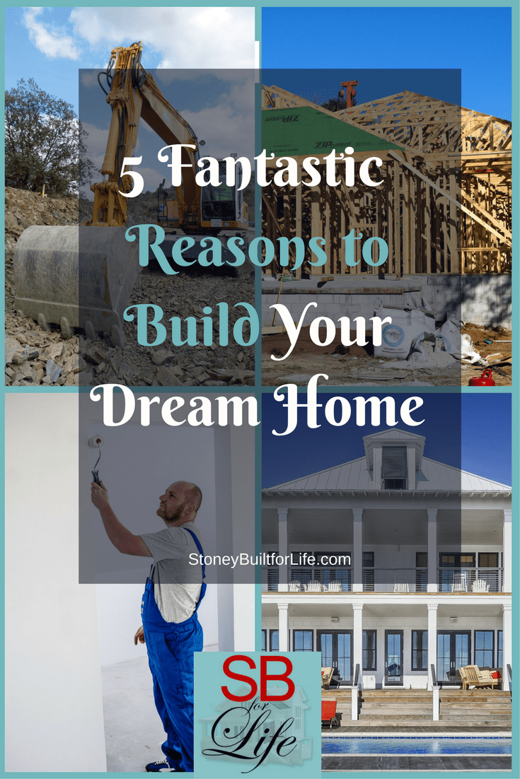 5 fantastic reasons to build your dream home stoney for Build your dream home