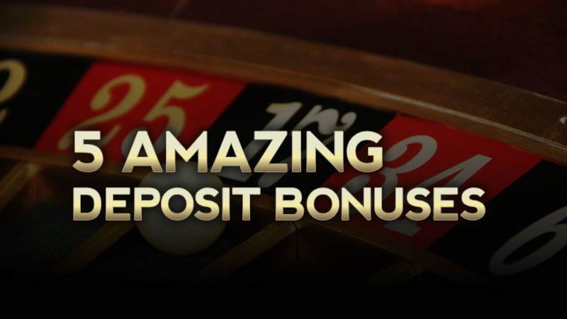 Top 5 Casinos with amazing deposit bonuses