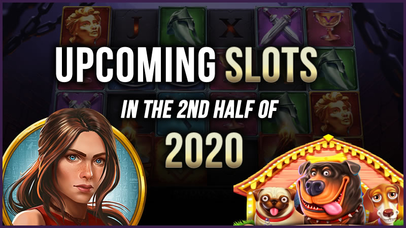 The Most Eagerly-Anticipated Slot Releases in the 2nd half of 2020