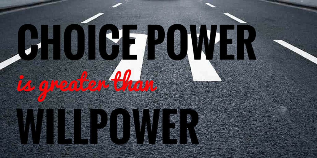 ChoicePower is greaterthan Willpower