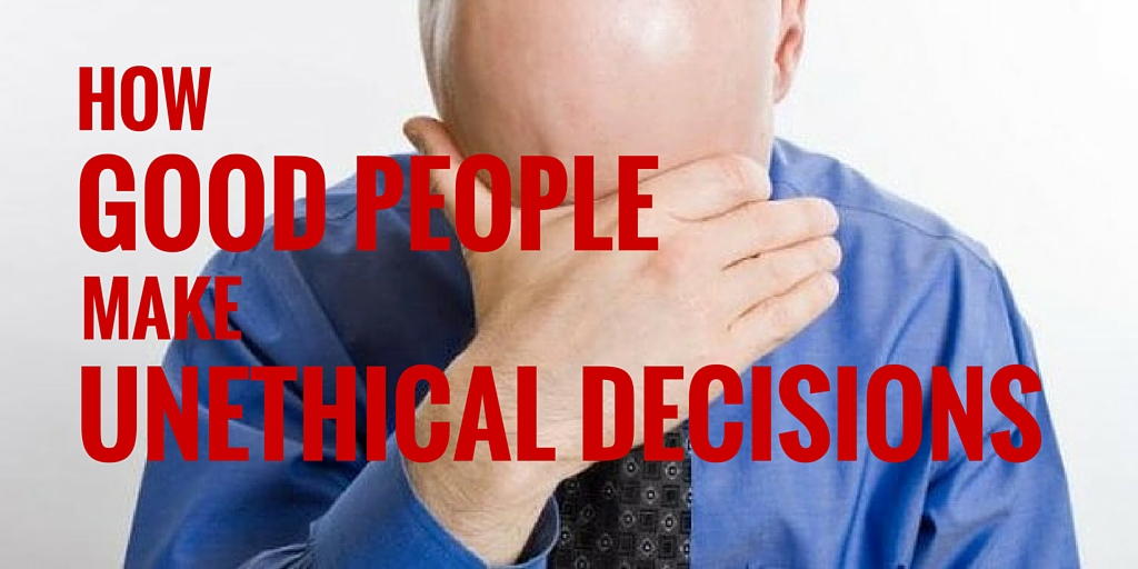 How Good People Make Unethical Decisions