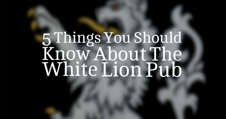 5 Things You Should Know About The White Lion Pub
