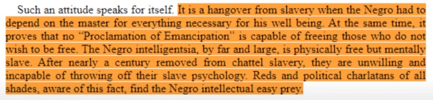 """Such an attitude speaks for itself. Wßåhangover om s avery  döéhC6öthe master for everything necessary for his well being.  proves that no """"Proclamation of Emancipation"""" is capable of freei  Wish to be free. The Negro intelligentsia, by far and large, is physic  Slave. After nearly a century removed from chattel slavery, the"""