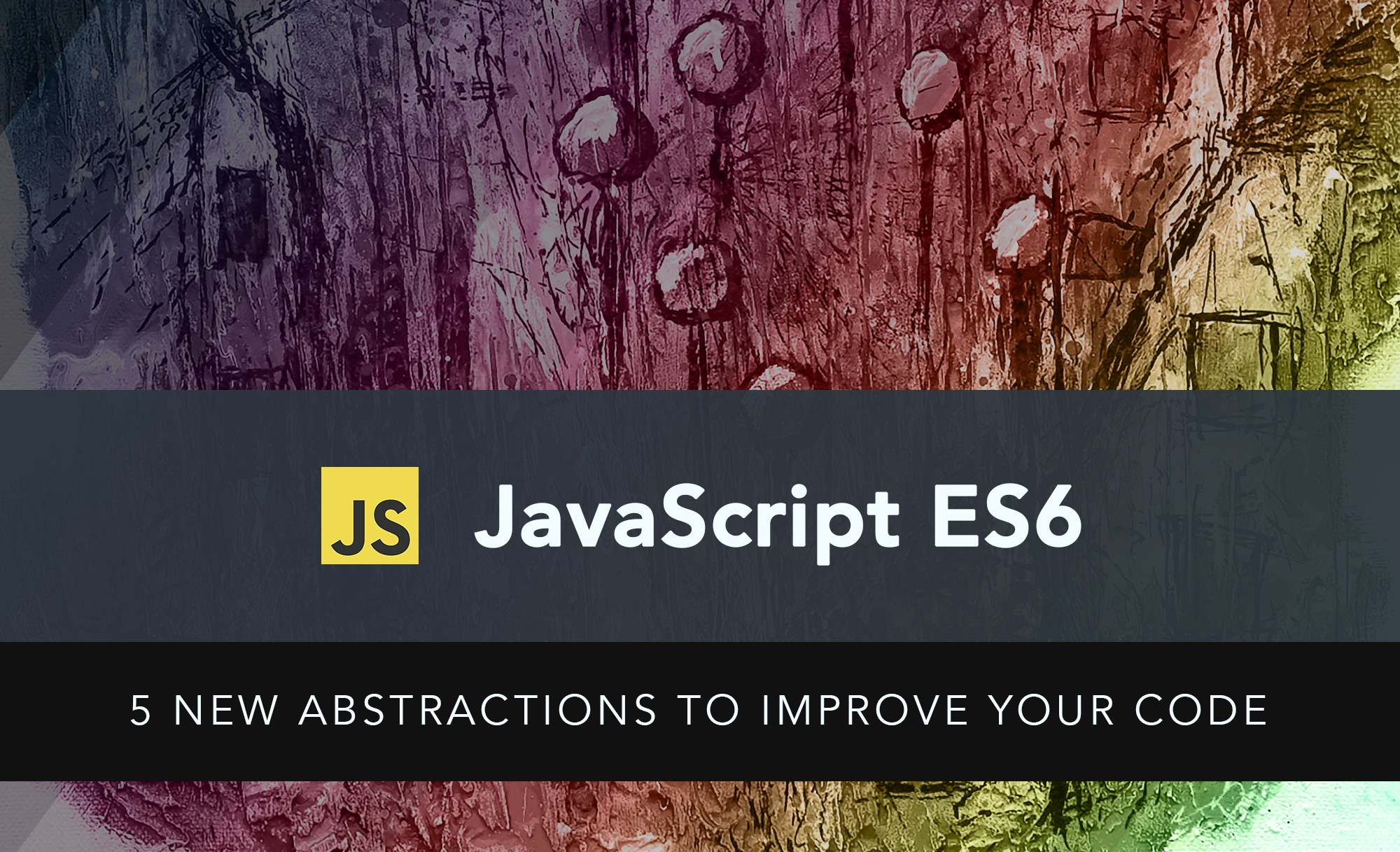 JavaScript ES6: Even more new abstractions to improve your code