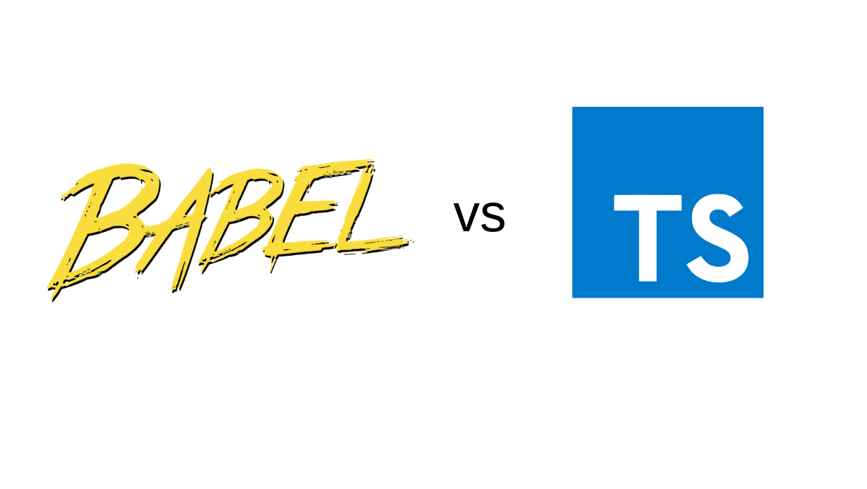 Choosing between Babel and TypeScript - LogRocket Blog