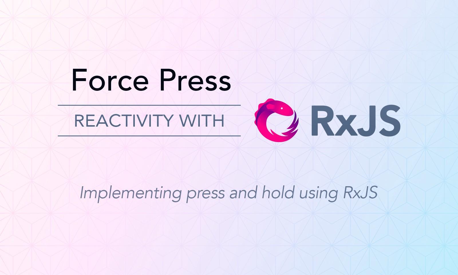 Reactivity with RxJS: force press - LogRocket Blog