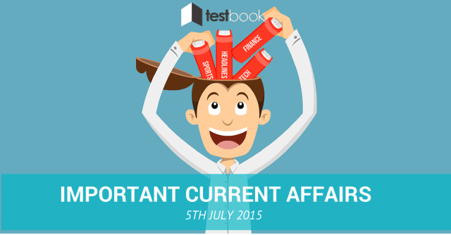 Important Current Affairs 5th July 2015