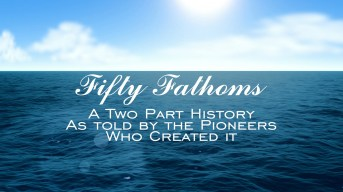 Fifty Fathoms – The history as told by the pioneers who created it