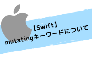 【Swift】mutatingキーワードについて