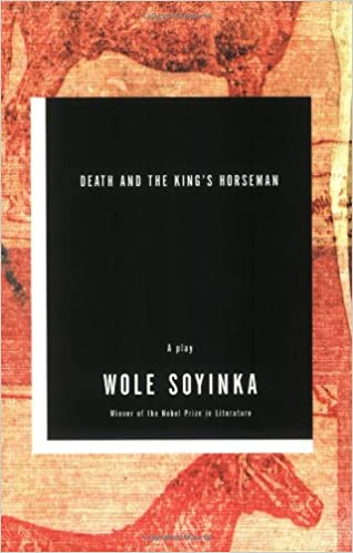 Death and the King's Horseman: A Play by Wole Soyinka