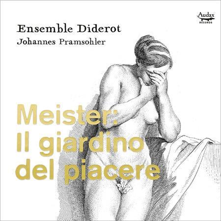 Ensemble Diderot and Johannes Pramsohler - Meister: Il giardino del piacere