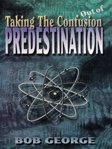 Taking The Confusion Out of Predestination