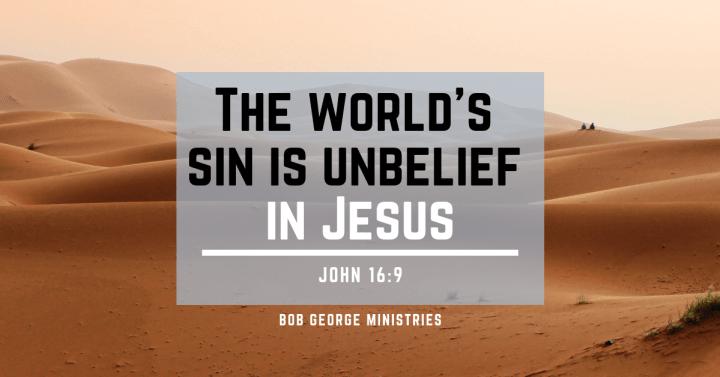 The World's Sin is Unbelief in Jesus