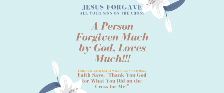 A Person Forgiven Much by God Loves Much