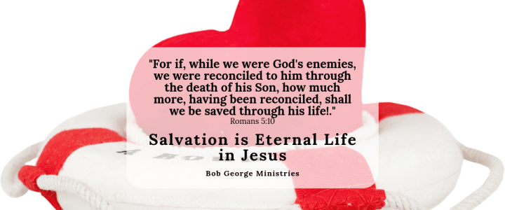 Salvation is Eternal Life in Jesus
