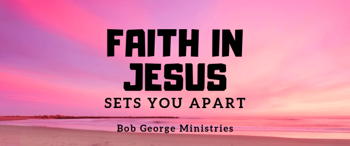 Faith in Jesus Sets You Apart