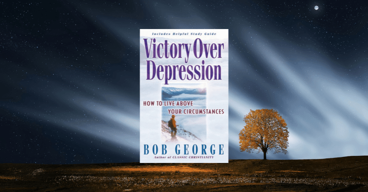 Victory Over Depression Bob George Ministries