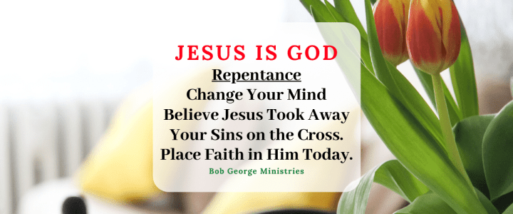 Repent And Believe Jesus is God