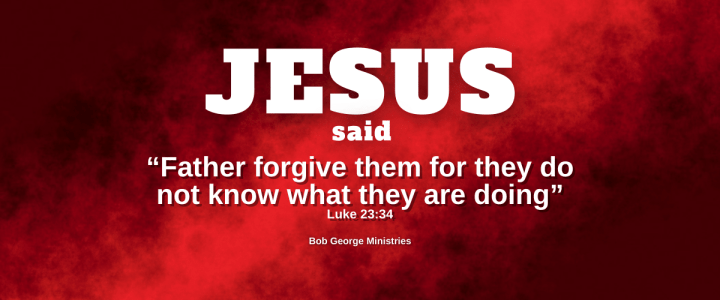 Jesus Said to the Father Forgive Them