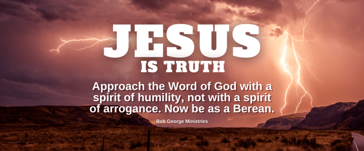Jesus is Truth Now Be as a Berean