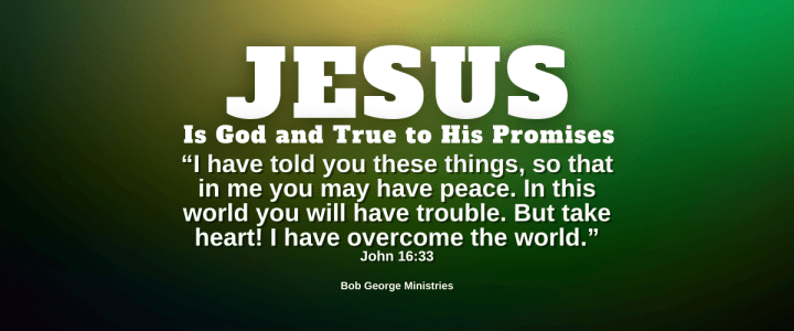 Jesus is God and True to His Promises