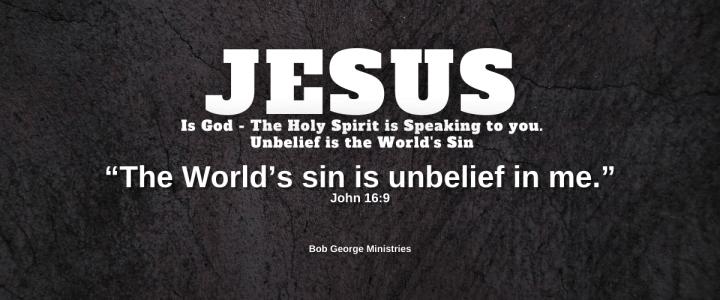 Unbelief is the Worlds Sin