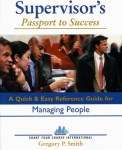 Supervisor's Passport to Success:  A Quick and Easy Resource Guide for Managing People
