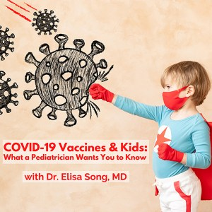 COVID-19 Vaccines & Kids: What a Pediatrician Wants You to Know