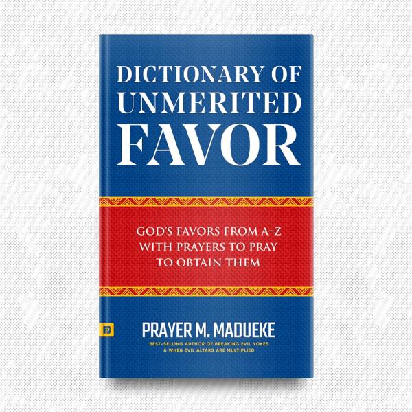 Dictionary of Unmerited Favor by Prayer M. Madueke