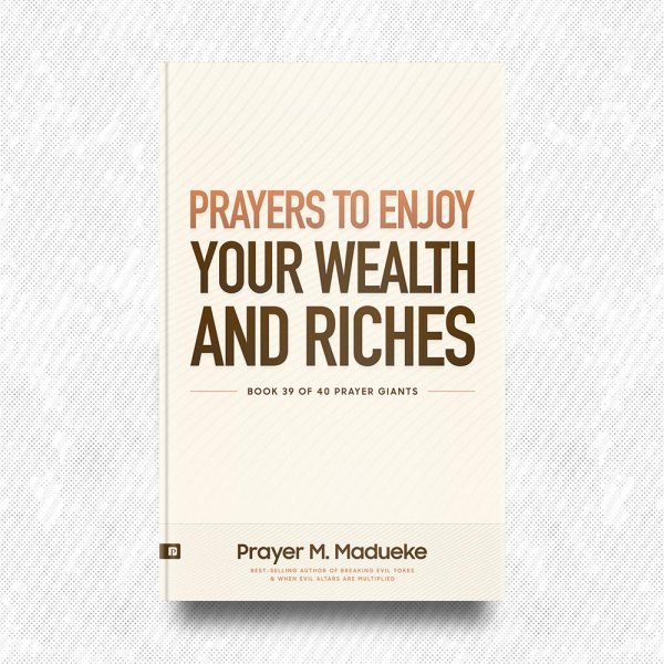 Prayers to Enjoy your Wealth and Riches by Prayer M. Madueke