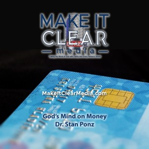 Make It Clear – God's Mind on Money – 19 Part Series by Dr. Stan Ponz