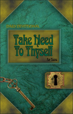 Teen Devotional - Take Heed to Thyself