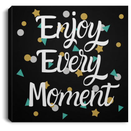 Enjoy Every Moment Square Canvas .75in Frame