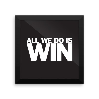 All We Do Is Win – Framed Poster
