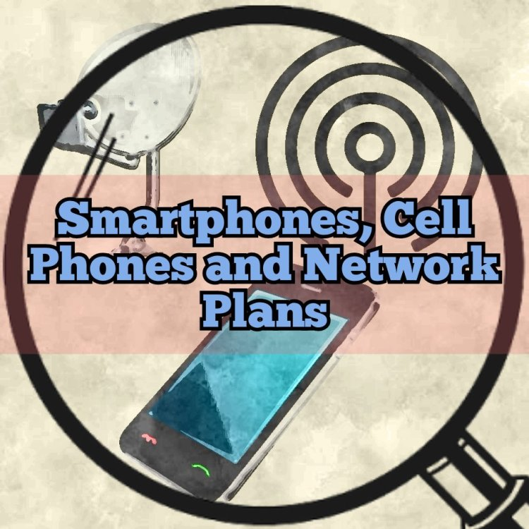 Smartphones, cell phones and network plans