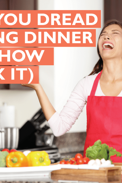 Why You Dread Making Dinner (And How to Fix it)