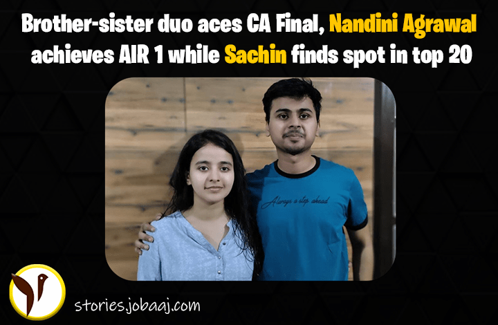 Brother-sister duo aces CA Final, Nandini Agrawal