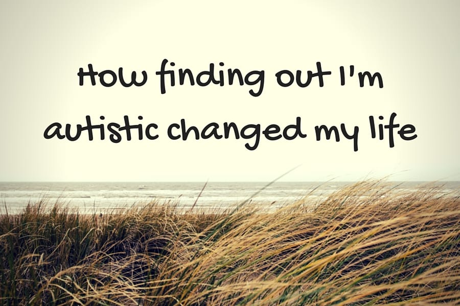 How finding out I'm autistic has changed my life