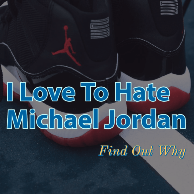I Love To Hate Michael Jordan: Find Out Why