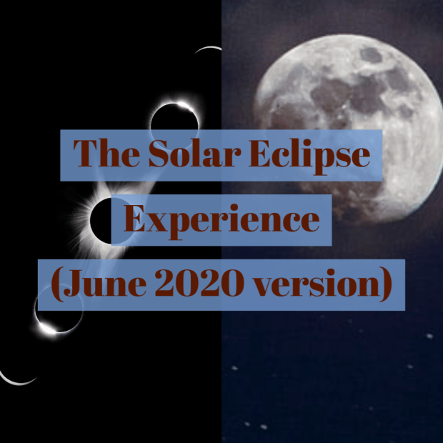 The Solar Eclipse Experience (June 2020 version)