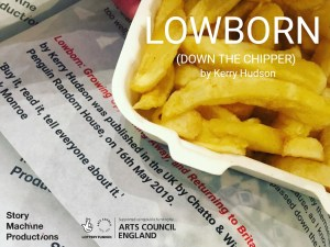 LOWBORN (Down the Chipper) is a one-woman productions bringing Kerry Hudson's books Tony Hogan Bought Me an Ice-Cream Float Before He Stole My Ma and Lowborn.